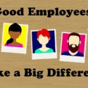 Good Employees Make a Big Difference!
